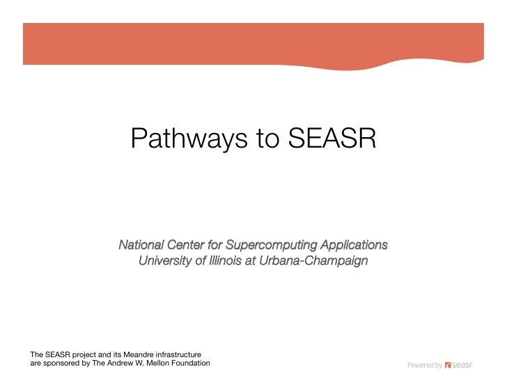 Pathways to SEASR                          National Center for Supercomputing Applications!                           Univ...