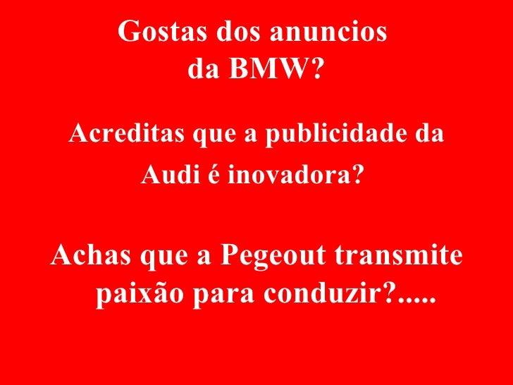 Gostas dos anuncios  da BMW? <ul><li>Acreditas que a publicidade da </li></ul><ul><li>Audi é inovadora?  </li></ul><ul><li...