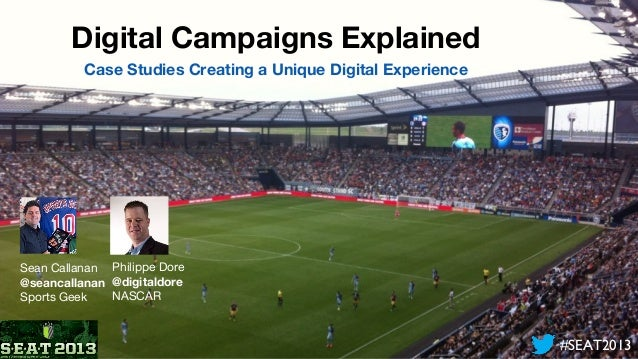 #SEAT2013#SEAT2013 Digital Campaigns Explained Case Studies Creating a Unique Digital Experience Sean Callanan @seancallan...