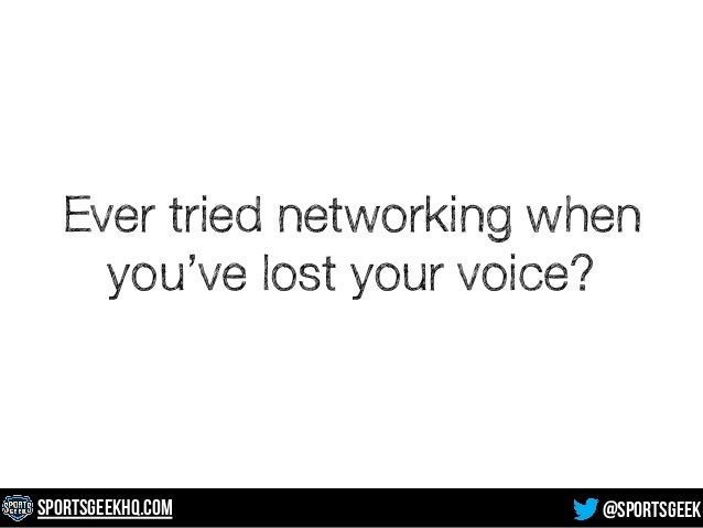 Ever tried networking when  you've lost your voice?  SportsGeekHQ.com @SportsGeek