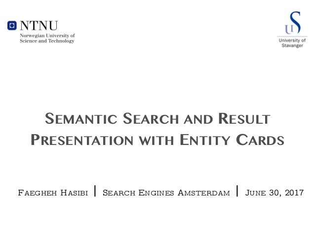 SEMANTIC SEARCH AND RESULT PRESENTATION WITH ENTITY CARDS FAEGHEH HASIBI | SEARCH ENGINES AMSTERDAM | JUNE 30, 2017