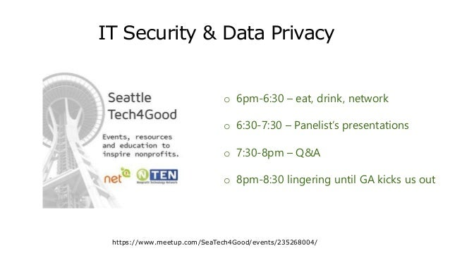 IT Security & Data Privacy https://www.meetup.com/SeaTech4Good/events/235268004/ o 6pm-6:30 – eat, drink, network o 6:30-7...