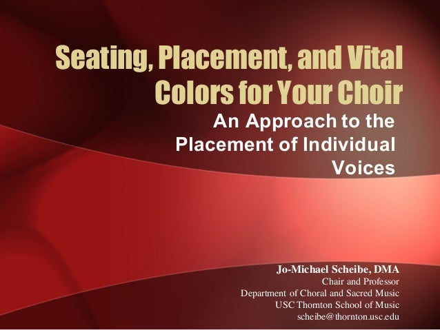 Seating, Placement, and Vital Colors for Your Choir An  Approach  to  the   Placement  of  Individual   Voices Jo-Michael ...