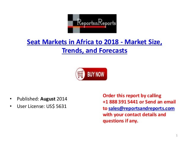 Seat Markets in Africa to 2018 - Market Size, Trends, and Forecasts • Published: August 2014 • User License: US$ 5631 Orde...