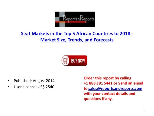 Seat Markets in the Top 5 African Countries to 2018 - Market Size, Trends, and Forecasts • Published: August 2014 • User L...