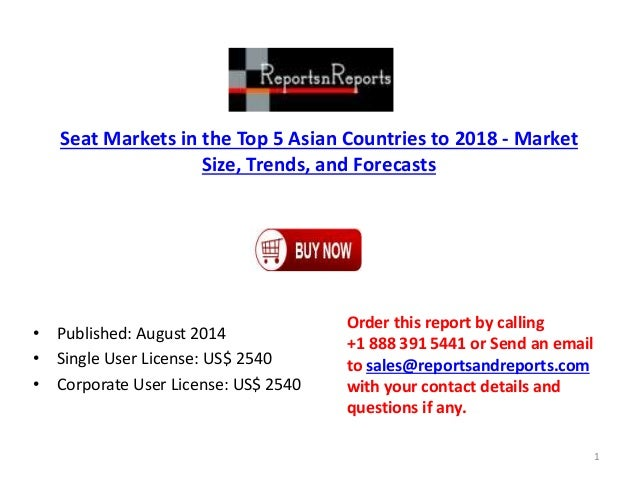 Seat Markets in the Top 5 Asian Countries to 2018 - Market Size, Trends, and Forecasts • Published: August 2014 • Single U...