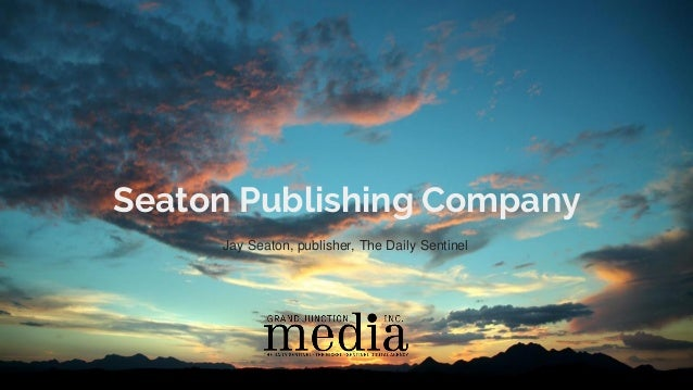 Seaton Publishing Company Jay Seaton, publisher, The Daily Sentinel