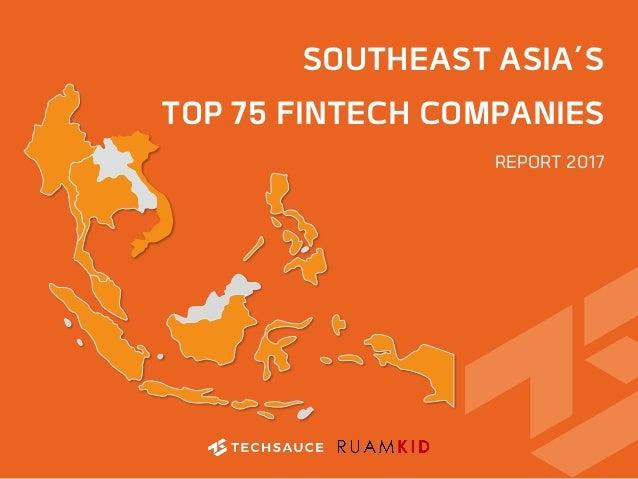 SOUTHEAST ASIA'S TOP 75 FINTECH COMPANIES REPORT 2017