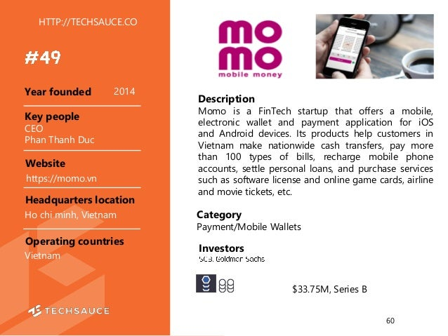 HTTP://TECHSAUCE.CO Description Momo is a FinTech startup that offers a mobile, electronic wallet and payment application ...