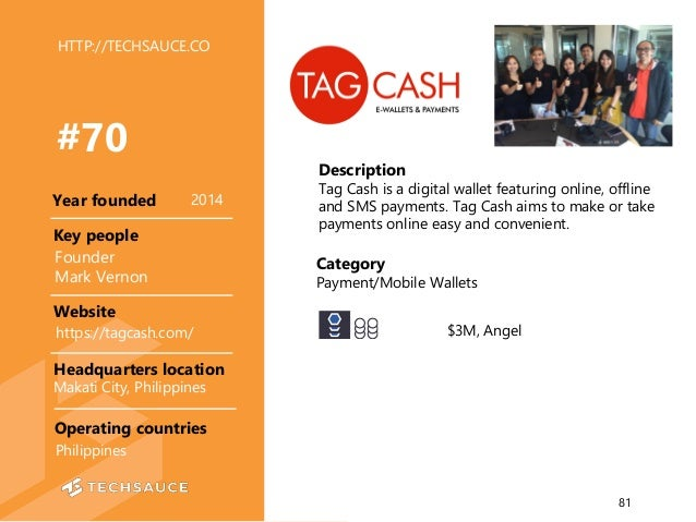 HTTP://TECHSAUCE.CO Description Tag Cash is a digital wallet featuring online, offline and SMS payments. Tag Cash aims to ...