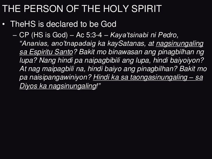 THE PERSON OF THE HOLY SPIRIT• TheHS is declared to be God  – CP (HS is God) – Ac 5:3-4 – Kaya'tsinabi ni Pedro,    ―Anani...