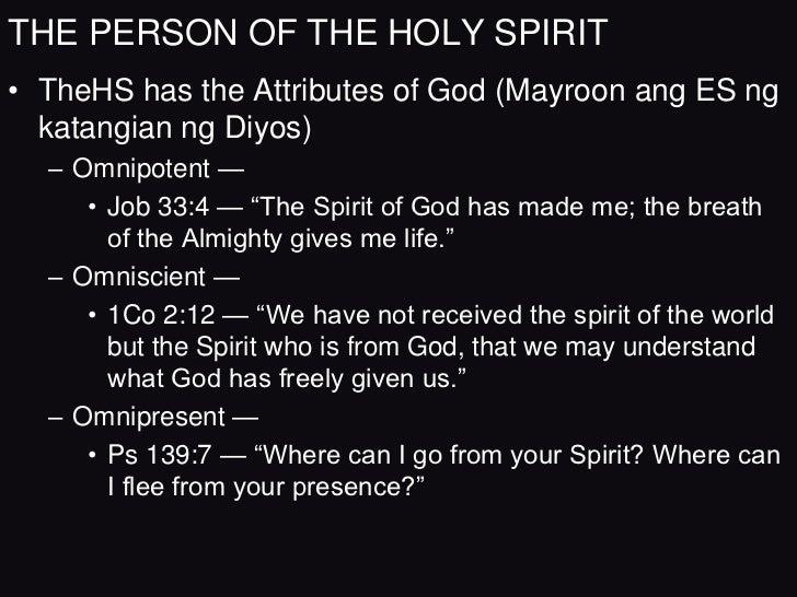 THE PERSON OF THE HOLY SPIRIT• TheHS has the Attributes of God (Mayroon ang ES ng  katangian ng Diyos)  – Omnipotent —    ...