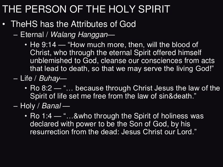 THE PERSON OF THE HOLY SPIRIT• TheHS has the Attributes of God  – Eternal / Walang Hanggan—     • He 9:14 — ―How much more...