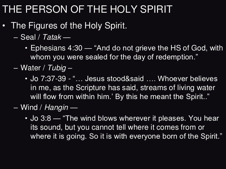THE PERSON OF THE HOLY SPIRIT• The Figures of the Holy Spirit.  – Seal / Tatak —     • Ephesians 4:30 — ―And do not grieve...