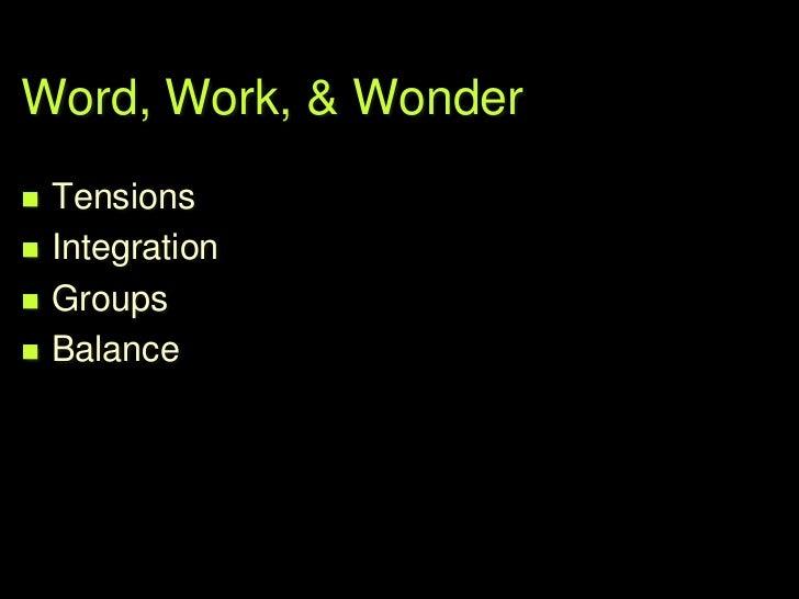 Word, Work, & Wonder   Tensions   Integration   Groups   Balance