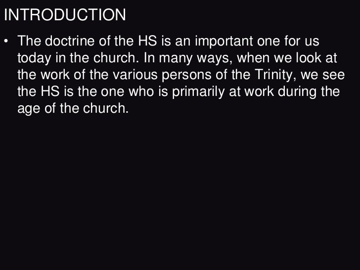 INTRODUCTION• The doctrine of the HS is an important one for us  today in the church. In many ways, when we look at  the w...