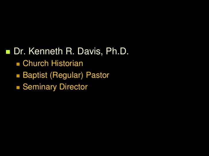    Dr. Kenneth R. Davis, Ph.D.       Church Historian       Baptist (Regular) Pastor       Seminary Director