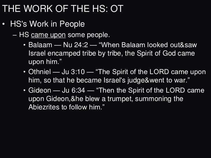 THE WORK OF THE HS: OT• HSs Work in People  – HS came upon some people.     • Jephthah — Ju11:29 — ―Then the Spirit of the...