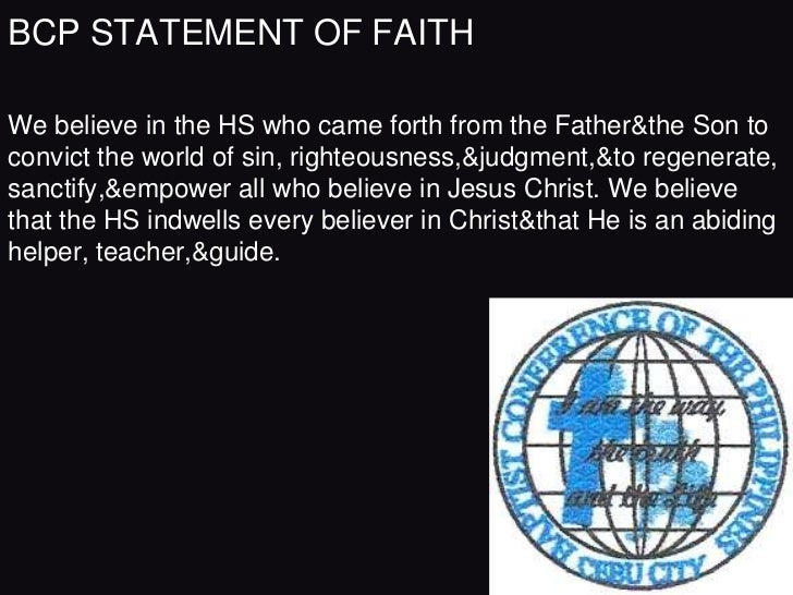 BCP STATEMENT OF FAITHWe believe in the HS who came forth from the Father&the Son toconvict the world of sin, righteousnes...