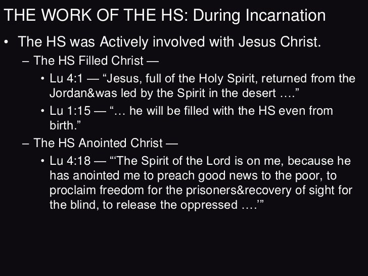 THE WORK OF THE HS: During Incarnation• The HS was Actively involved with Jesus Christ.  – The HS was the Source of Christ...