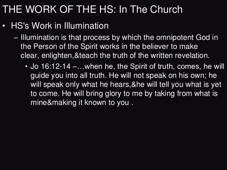 THE WORK OF THE HS: In The Church• HSs Work in Illumination     • 1Co 2:9-3:2 – … God has revealed it to us by his Spirit....