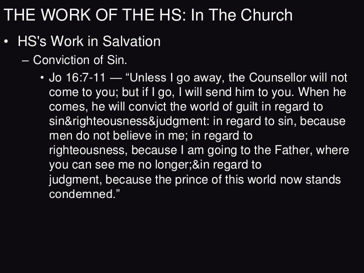 THE WORK OF THE HS: In The Church• HSs Work in Salvation  – Regeneration.     • Jo 3:5-8 — ―Jesus answered, ‗I tell you th...