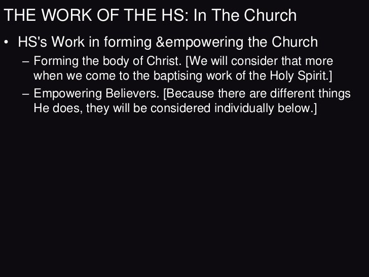 THE WORK OF THE HS: In The Church• HSs Work in the Life of the Christian  – The HS does many things for the believer, but ...