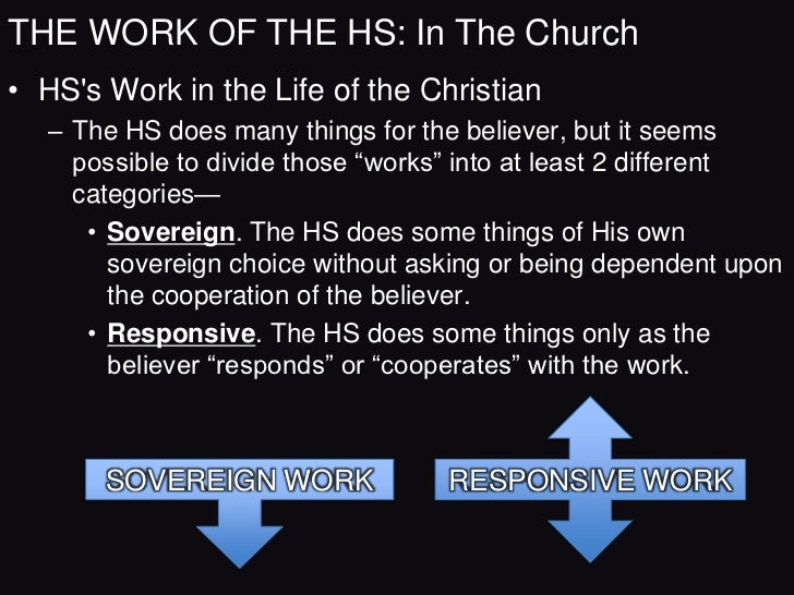 SOVEREIGN WORKTHE WORK OF THE HS: In The Church• HS's Work in the Life of the Christian: Sovereign Work  – The Indwelling ...