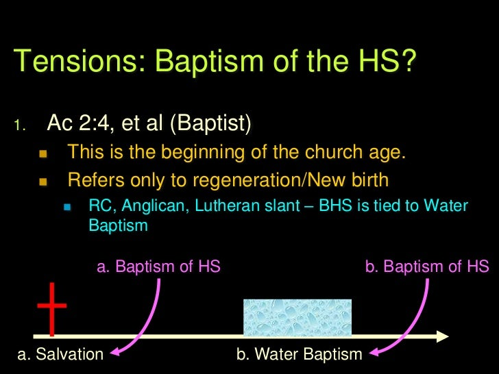 Tensions: Baptism of the HS?2.   Holiness / Wesleyan        2nd work of grace that sanctifies        Different from rege...