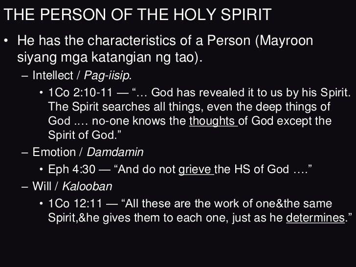THE PERSON OF THE HOLY SPIRIT• He has the characteristics of a Person (Mayroon  siyang mga katangian ng tao).  – Intellect...