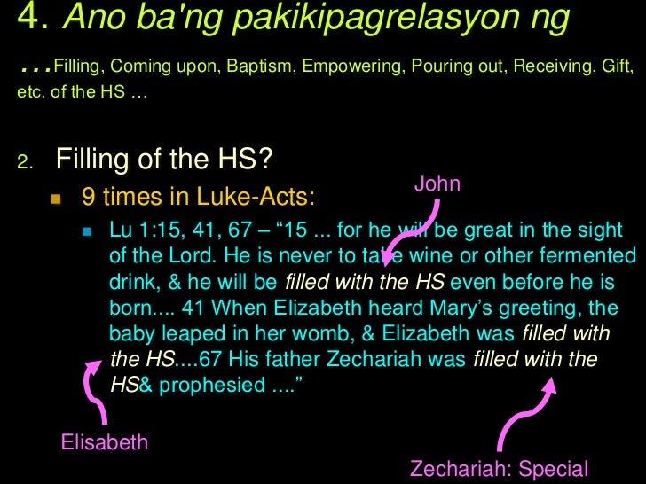 4. Ano bang pakikipagrelasyon ng…Filling, Coming upon, Baptism, Empowering, Pouringout, Receiving, Gift, etc. of the HS … ...