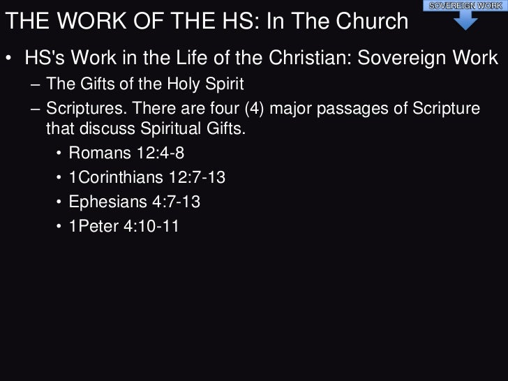 SOVEREIGN WORKTHE WORK OF THE HS: In The Church• Ro 12:4-8 — ―Just as each of us has one body with  many members, & these ...