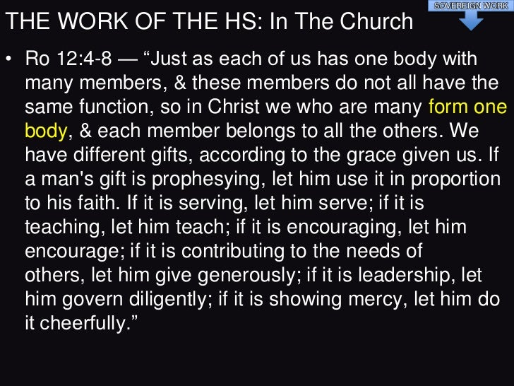 SOVEREIGN WORKTHE WORK OF THE HS: In The Church• 1Co 12:7-13 — ―Now to each one the manifestation of the  Spirit is given ...