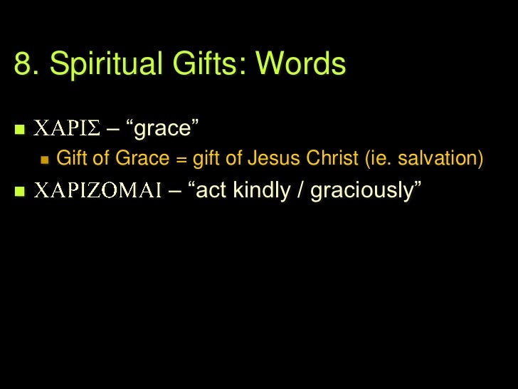 8. Spiritual Gifts: Words   carisma – ―gift of God's grace;‖ ―spiritual gifts‖       17 times in NT          Romans – 6...
