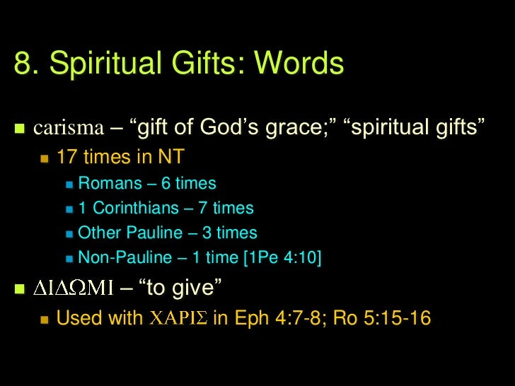 8. Spiritual Gifts: Defined   carismata are any graciously conferred gift or help or    ministration rooted in the HS's p...