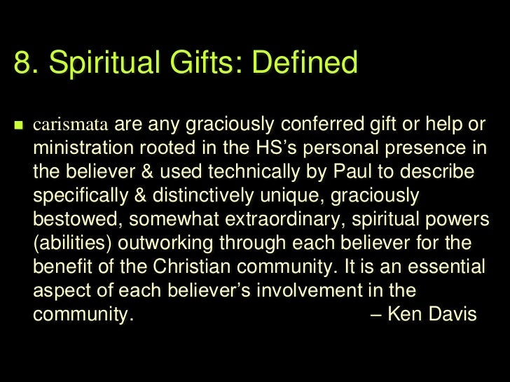 8. Spiritual Gifts: Defined1.   carismata is a hard to define word2.   There are multiple gifts (not just those listed)3. ...