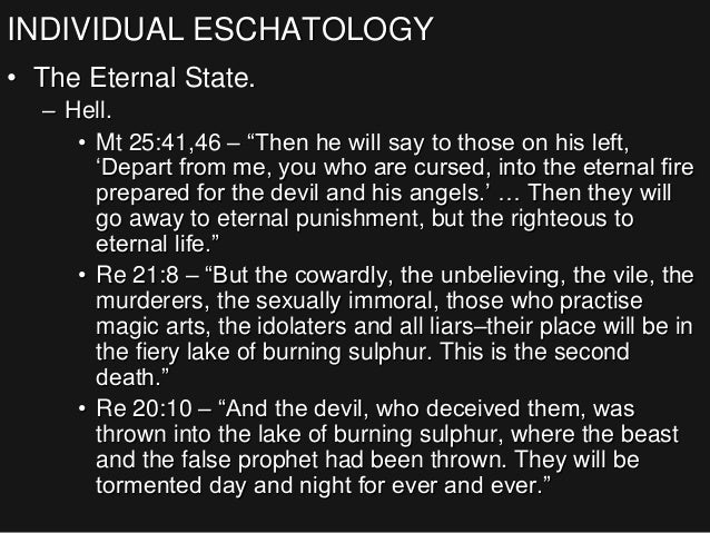 """INDIVIDUAL ESCHATOLOGY • The Eternal State. – Hell. • Mt 25:41,46 – """"Then he will say to those on his left, 'Depart from m..."""