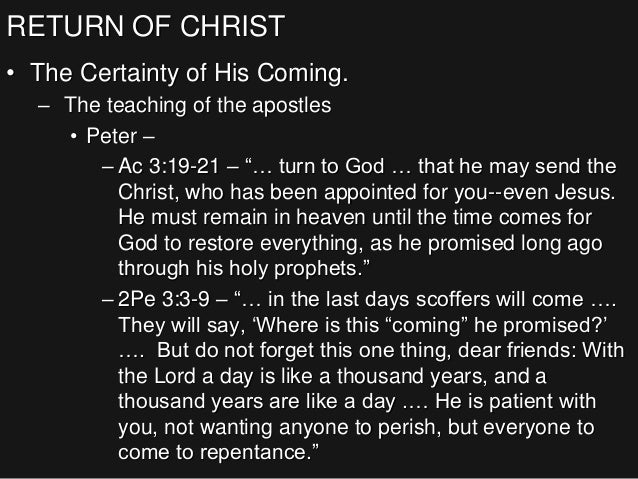"""RETURN OF CHRIST • The Certainty of His Coming. – The teaching of the apostles • Peter – – Ac 3:19-21 – """"… turn to God … t..."""