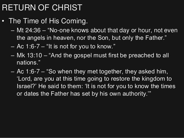 """RETURN OF CHRIST • The Time of His Coming. – Mt 24:36 – """"No-one knows about that day or hour, not even the angels in heave..."""