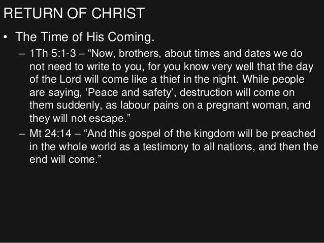 """RETURN OF CHRIST • The Time of His Coming. – 1Th 5:1-3 – """"Now, brothers, about times and dates we do not need to write to ..."""