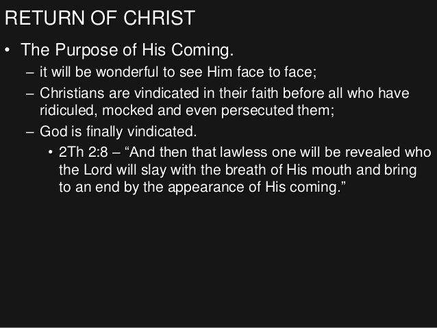 RETURN OF CHRIST • The Purpose of His Coming. – it will be wonderful to see Him face to face; – Christians are vindicated ...