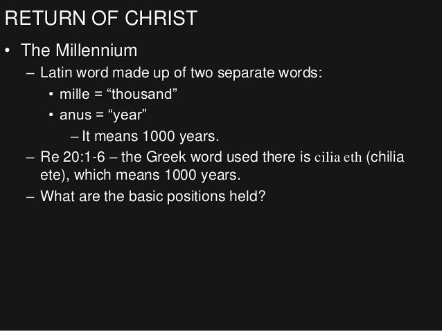 """RETURN OF CHRIST • The Millennium – Latin word made up of two separate words: • mille = """"thousand"""" • anus = """"year"""" – It me..."""
