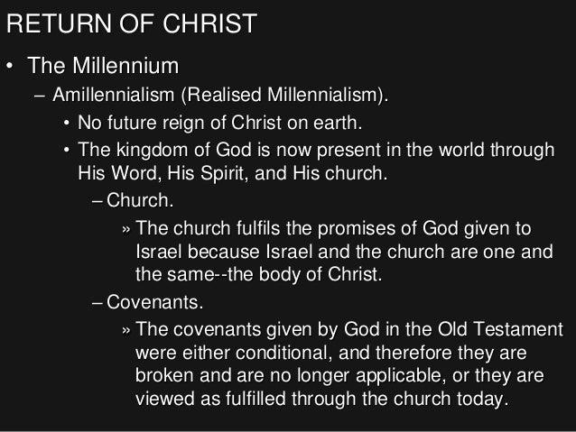 RETURN OF CHRIST • The Millennium – Amillennialism (Realised Millennialism). • No future reign of Christ on earth. • The k...