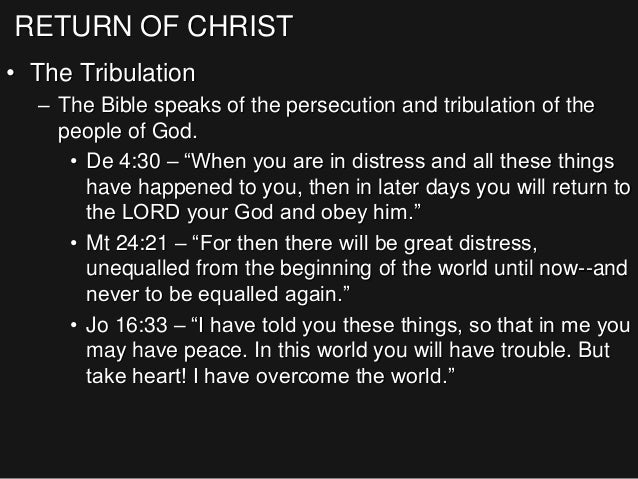 RETURN OF CHRIST • The Tribulation – The Bible speaks of the persecution and tribulation of the people of God. • De 4:30 –...