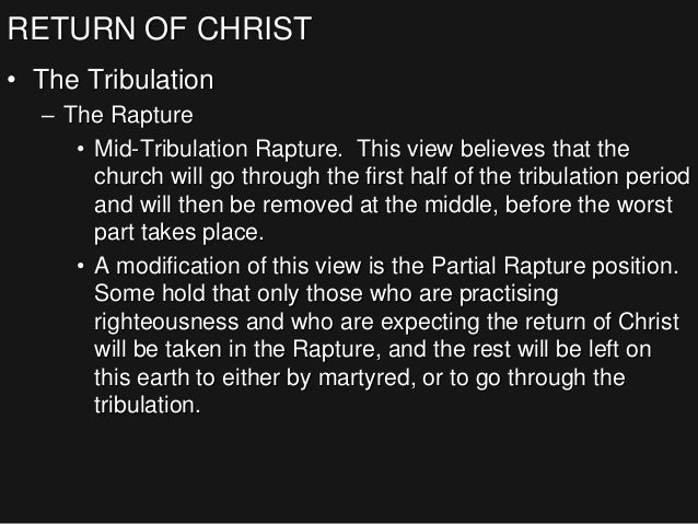 RETURN OF CHRIST • The Tribulation – The Rapture • Mid-Tribulation Rapture. This view believes that the church will go thr...