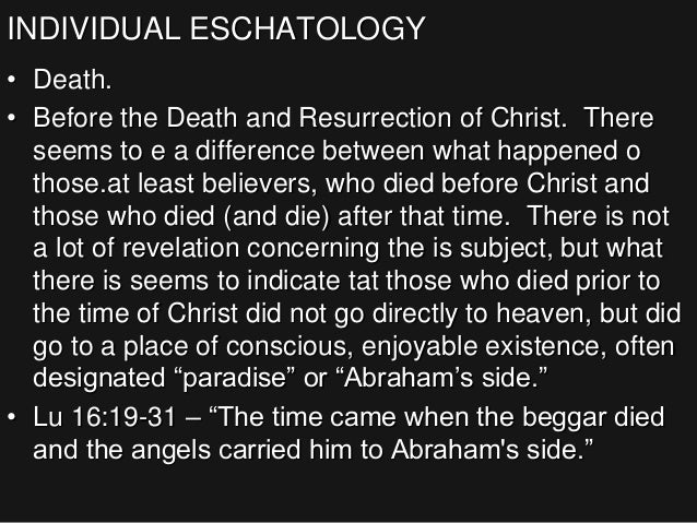 INDIVIDUAL ESCHATOLOGY • Death. • Before the Death and Resurrection of Christ. There seems to e a difference between what ...