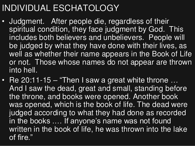 INDIVIDUAL ESCHATOLOGY • Judgment. After people die, regardless of their spiritual condition, they face judgment by God. T...