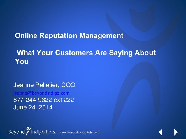 www.BeyondIndigoPets.com Online Reputation Management What Your Customers Are Saying About You Jeanne Pelletier, COO jeann...