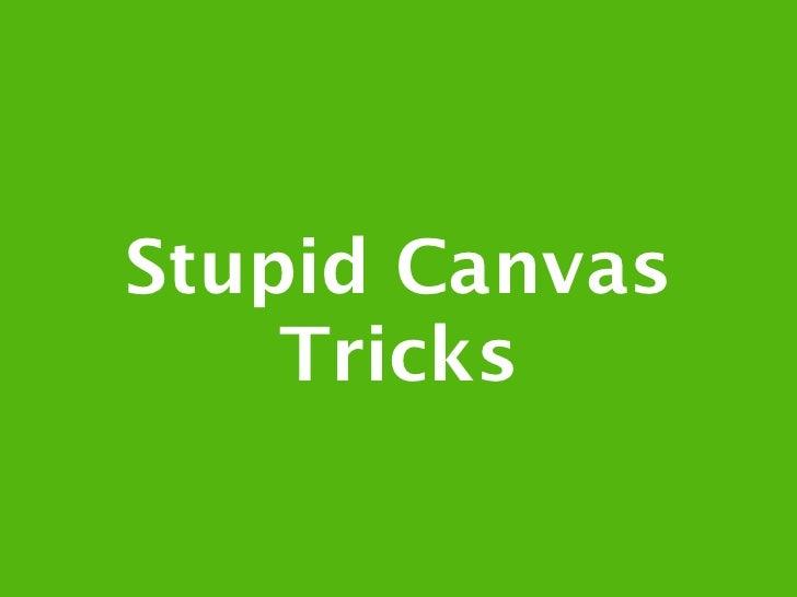 Stupid Canvas    Tricks