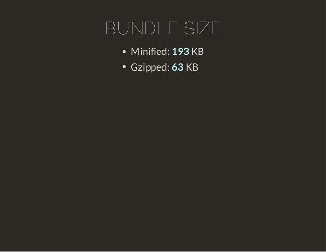 BUNDLE SIZE  Minified: 193 KB  Gzipped: 63 KB